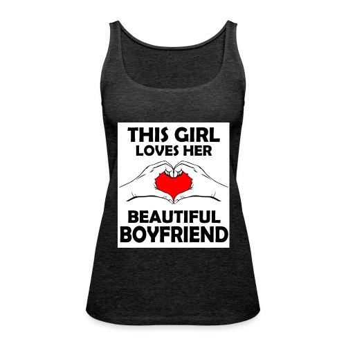 This girl Loves her beautiful boyfriend - Frauen Premium Tank Top