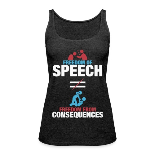 Freedom of speech freedom from consequences shirt - Women's Premium Tank Top