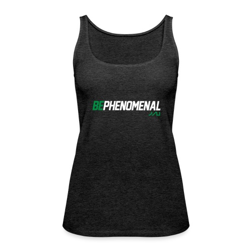 BePhenomenal motivational fitness T-Shirt - Women's Premium Tank Top