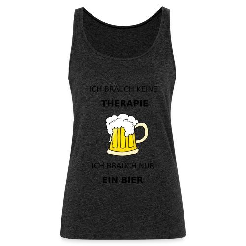 Ich brauche keine Therapie ich brauch nur Bier - Frauen Premium Tank Top