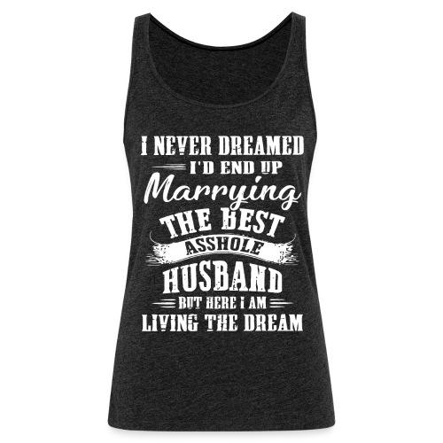 I'd end up marrying the best asshole husband - Women's Premium Tank Top