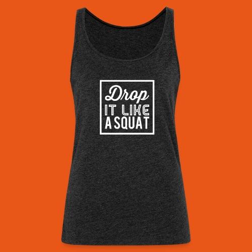 Drop it like a Squat - Frauen Premium Tank Top