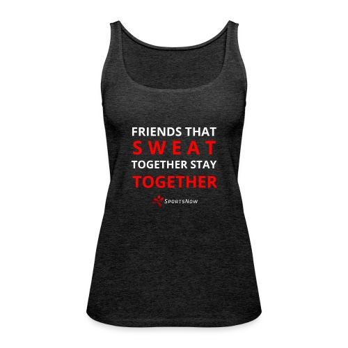 Friends that SWEAT together stay TOGETHER - Frauen Premium Tank Top