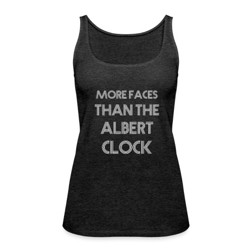 More faces than the albert clock - Women's Premium Tank Top