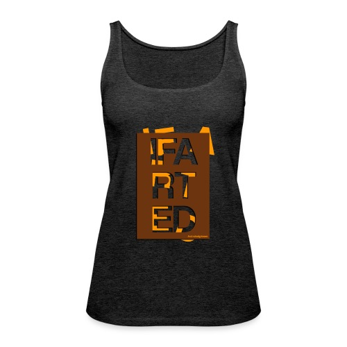 IFARTED and nobody knows - Vrouwen Premium tank top