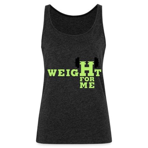 Weight for me - Vrouwen Premium tank top