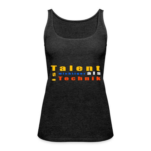 Talent ist wichtiger - Frauen Premium Tank Top