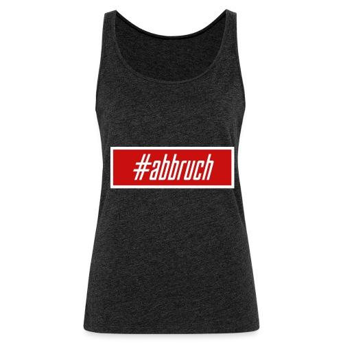 #abbruch - Frauen Premium Tank Top