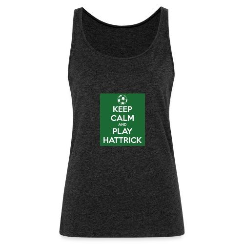 keep calm and play hattrick - Canotta premium da donna