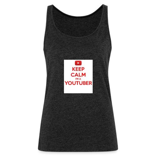 keep calm im a youtuber - Vrouwen Premium tank top