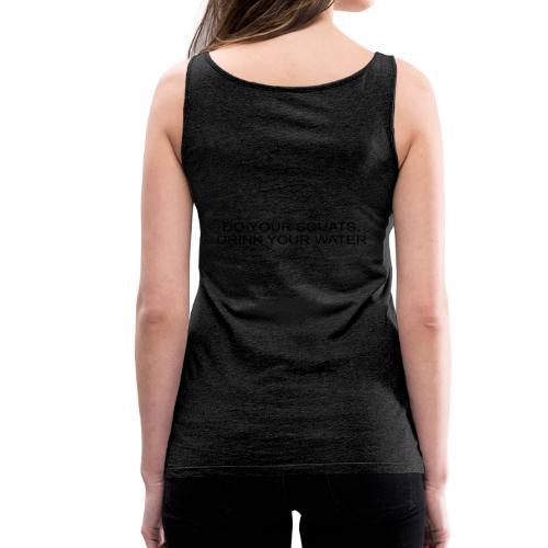 Do your squats. Drink your water. - Camiseta de tirantes premium mujer