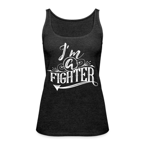 I'm a Fighter Design - Frauen Premium Tank Top