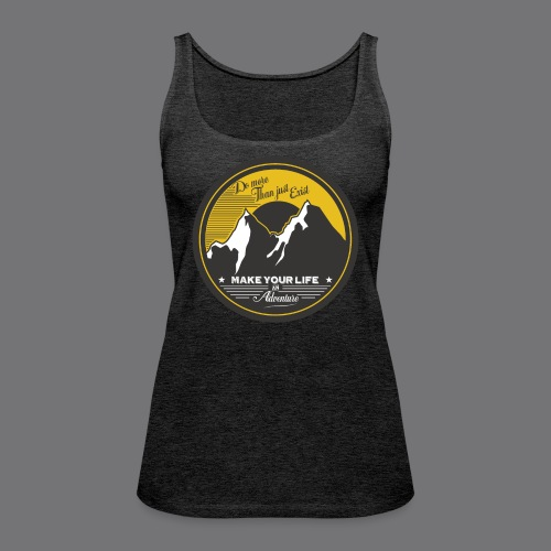 MAKE YOUR LIFE AN ADVENTURE Tee Shirts - Women's Premium Tank Top