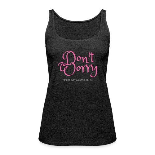 Don't worry, you're just as sane as I am (pink) - Canotta premium da donna