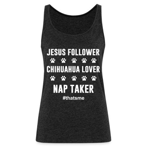 Jesus follower chihuahua lover nap taker - Women's Premium Tank Top