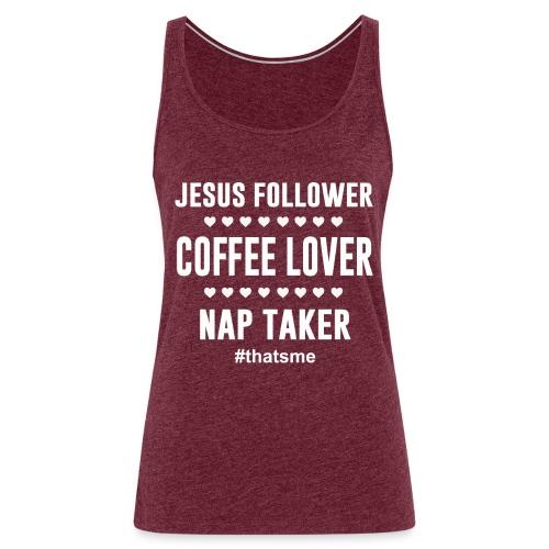 Jesus follower coffee lover nap taker - Women's Premium Tank Top