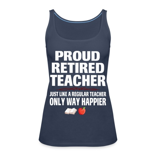 Proud retired teacher just like a regular teacher - Women's Premium Tank Top
