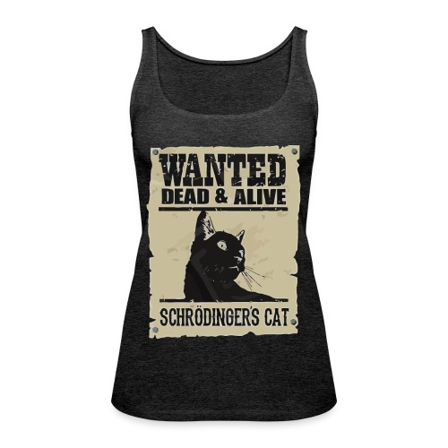Wanted dead and alive schrodinger's cat - Women's Premium Tank Top