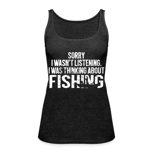 I was thinking about fishing - Women's Premium Tank Top