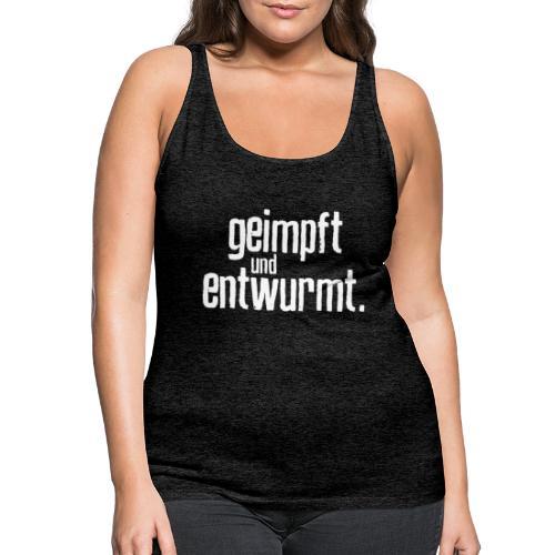 Geimpft und entwurmt - Frauen Premium Tank Top