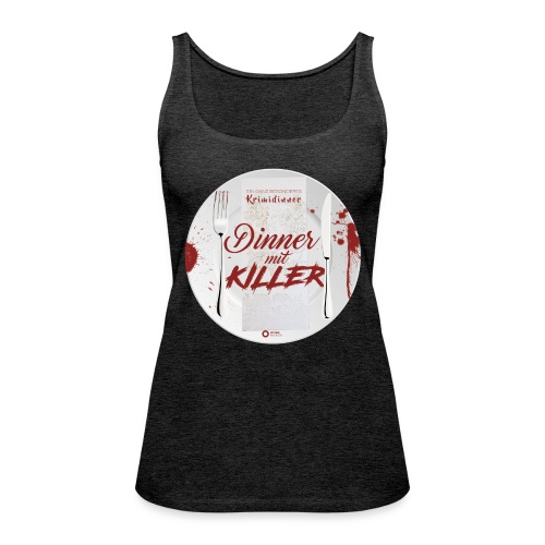 DINNER MIT KILLER - Frauen Premium Tank Top