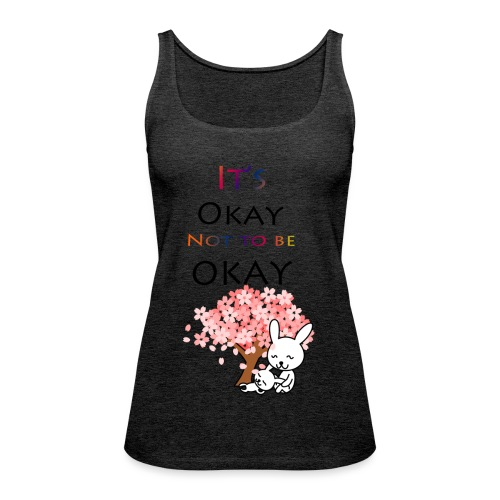 Its okay not to be okay. - Women's Premium Tank Top