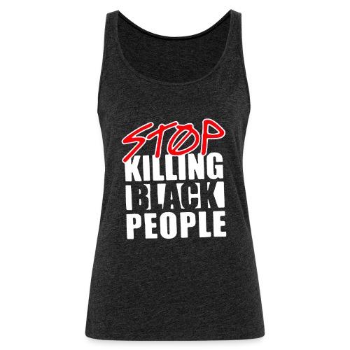 Stop Killing Black People Men's T-shirt - Canotta premium da donna