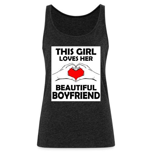 This girl Loves her beautiful boyfriend - Frauen Premium Tank Top