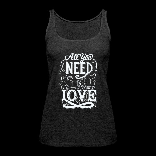 All You Need Is Love - Frauen Premium Tank Top