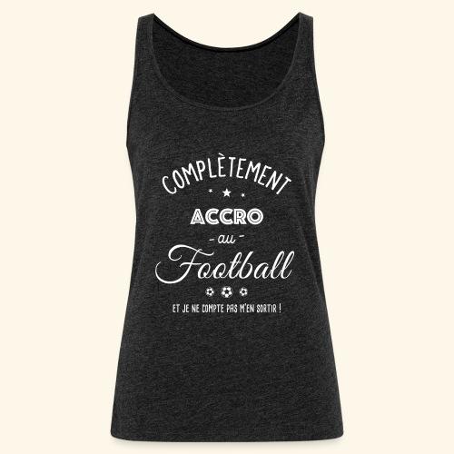 FOOTBALLEUSE - Complètement accro au football - Débardeur Premium Femme