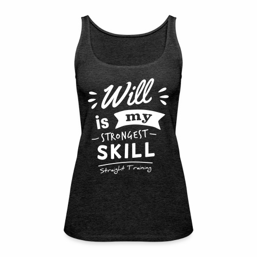 Will is my strongest skill - Frauen Premium Tank Top