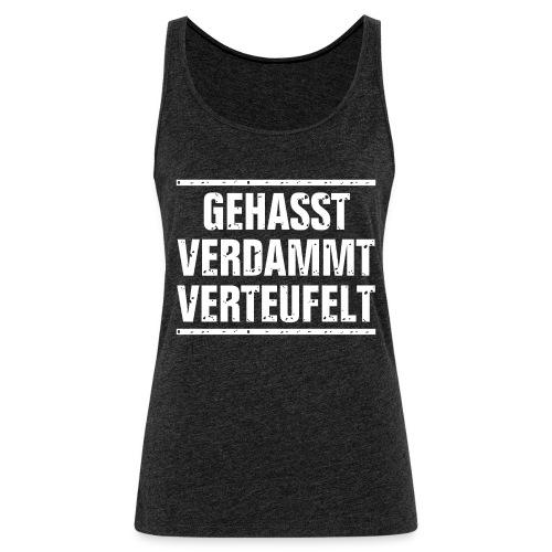 GEHASST VERDAMMT VERTEUFELT - Frauen Premium Tank Top