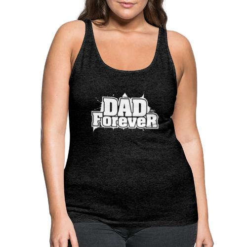 dad forever - Débardeur Premium Femme