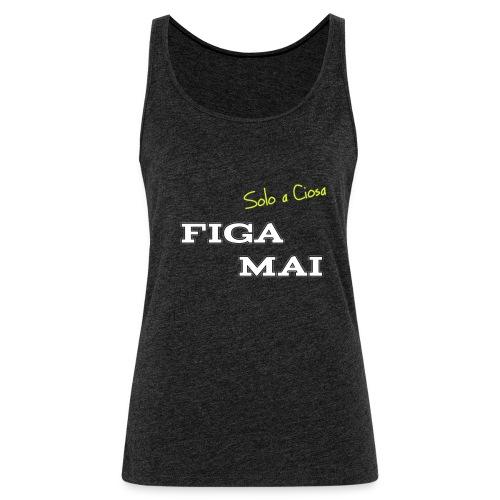 FIGA MAI - Canotta premium da donna