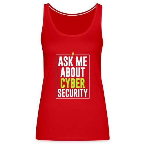 Ask me About Cyber Security - Canotta premium da donna