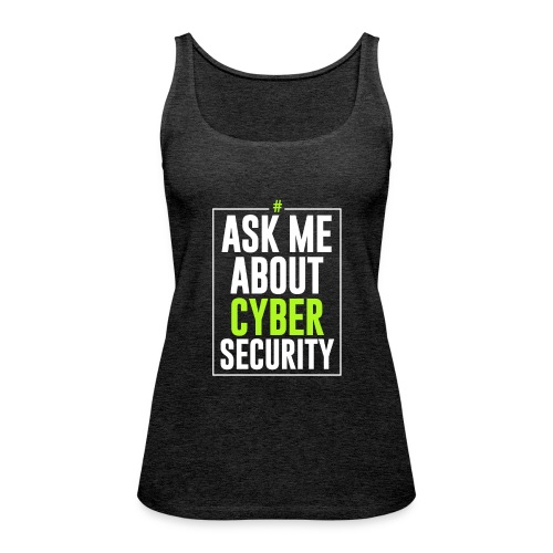 Ask me About Cyber Security - Canotta premium da donna
