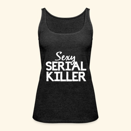 Sexy Serial Killer - Women's Premium Tank Top