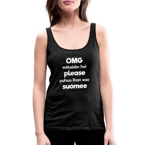 OMG please puhutaa suomee, valkoinen - Naisten premium hihaton toppi