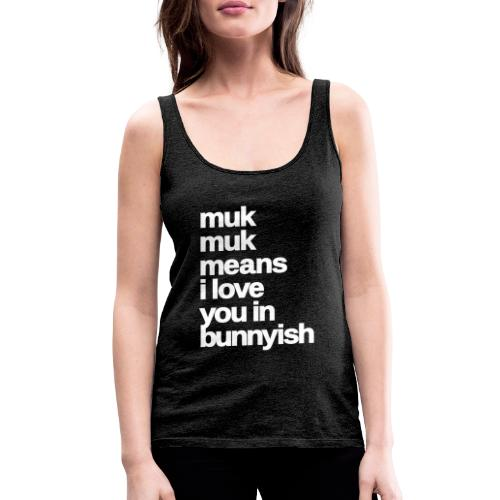 muk means i love you bunny hase kaninchen ostern - Frauen Premium Tank Top