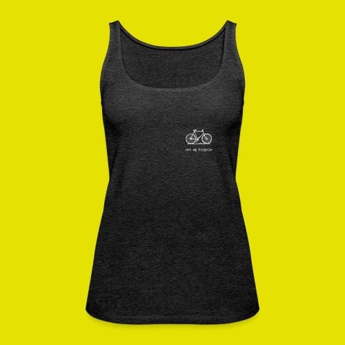 Not my Bicycle! - Frauen Premium Tank Top