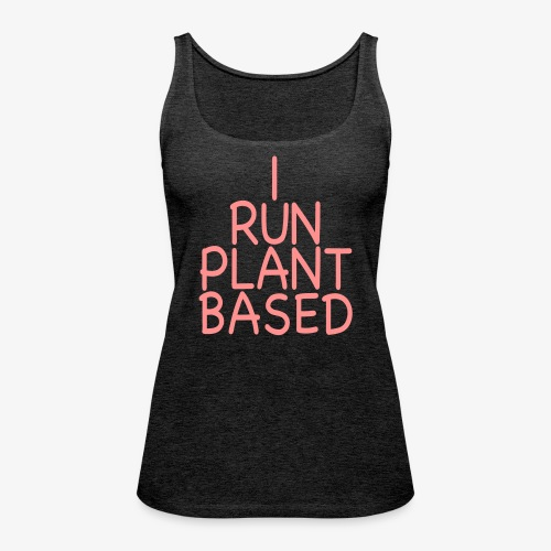 VEGAN - I run plant based Veganerin laufen Sport - Frauen Premium Tank Top