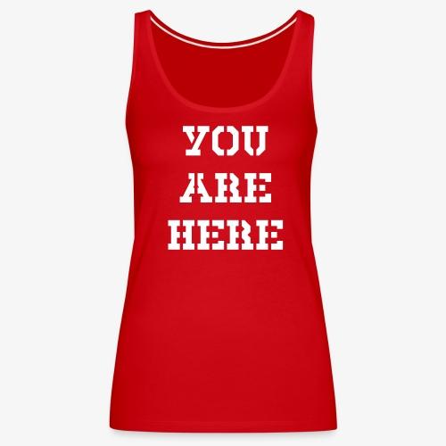 YOU ARE HERE - Frauen Premium Tank Top
