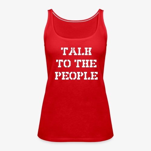 Talk to the people - weiß - Frauen Premium Tank Top