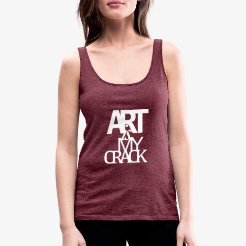 ART is my Crack - Canotta premium da donna