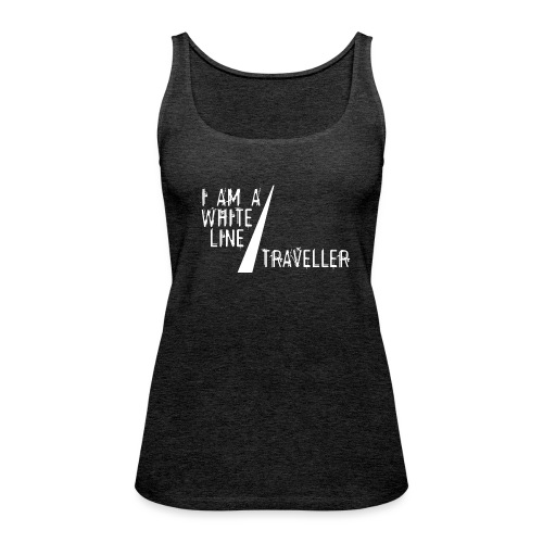 i am a white line traveller - Vrouwen Premium tank top