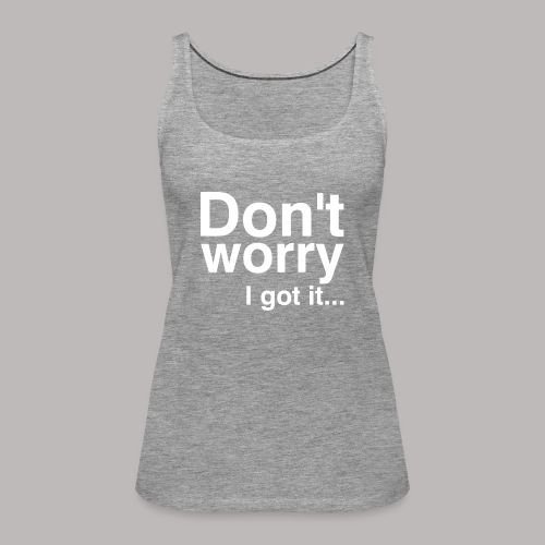 Don't worry - Frauen Premium Tank Top