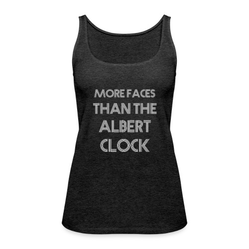 More faces than the albert clock - Women's Premium Tank Top