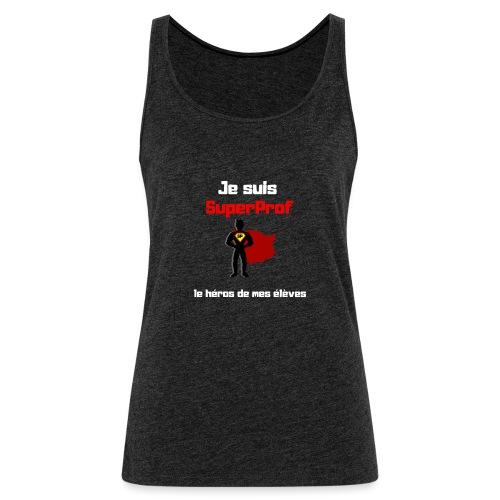 t-shirt prof je suis superprof - Débardeur Premium Femme