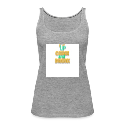 come and drink - Women's Premium Tank Top