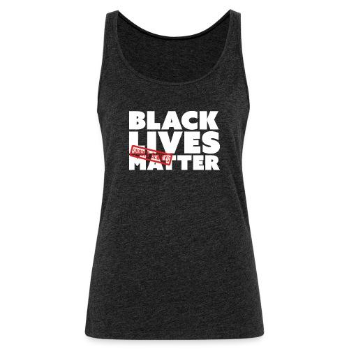BLACK LIVES (SHOULD ALWAYS) MATTER - Women's Premium Tank Top